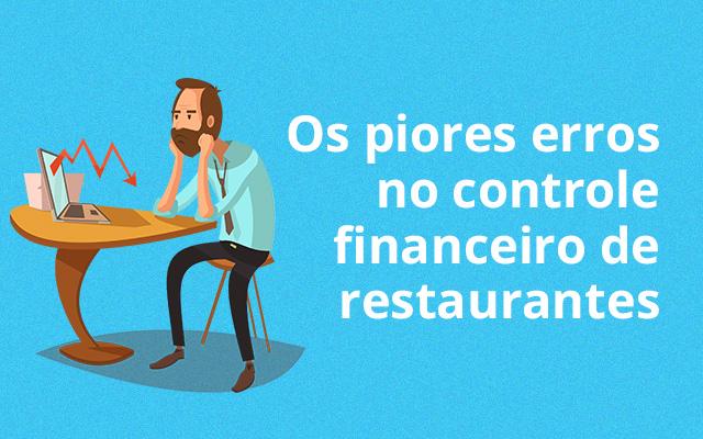 Os piores erros no controle financeiro de restaurantes